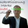 Demokratisierung der Marke Wandel Nutzen Emotionalisierung